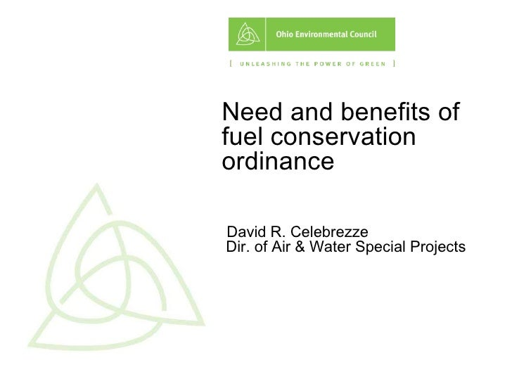 Need and benefits of fuel conservation ordinance   David R. Celebrezze  Dir. of Air & Water Special Projects