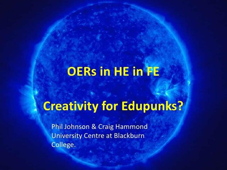 OERs in HE in FECreativity for Edupunks? Phil Johnson & Craig Hammond University Centre at Blackburn College.