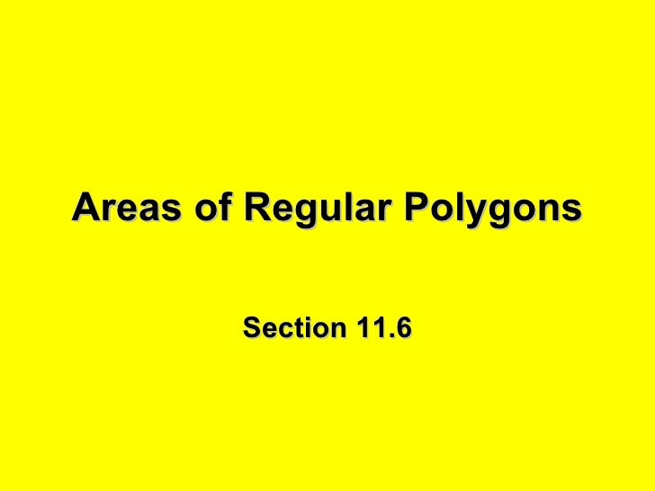 Areas of Regular Polygons Section 11.6
