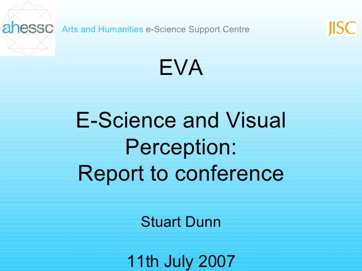 EVA E-Science and Visual Perception: Report to conference Stuart Dunn 11th July 2007