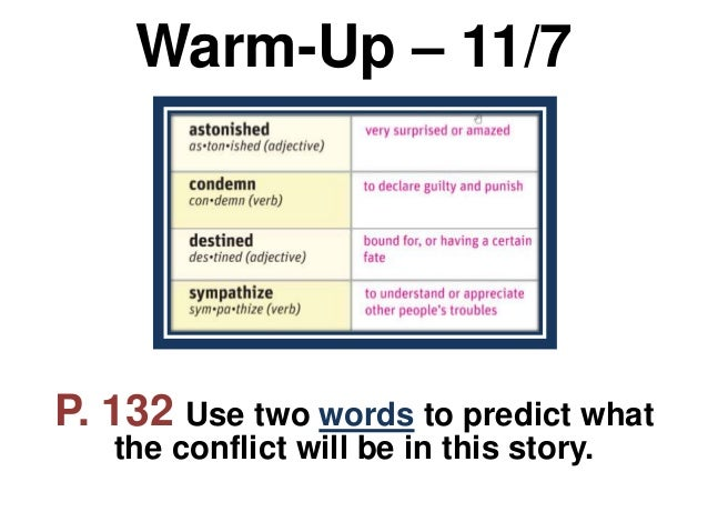 Warm-Up – 11/7P. 132 Use two words to predict whatthe conflict will be in this story.