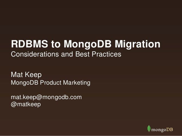 RDBMS to MongoDB Migration Considerations and Best Practices Mat Keep MongoDB Product Marketing  mat.keep@mongodb.com @mat...