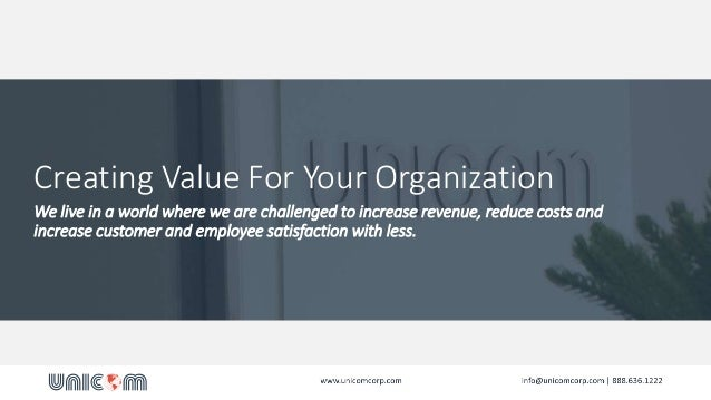 Creating Value For Your Organization We live in a world where we are challenged to increase revenue, reduce costs and incr...