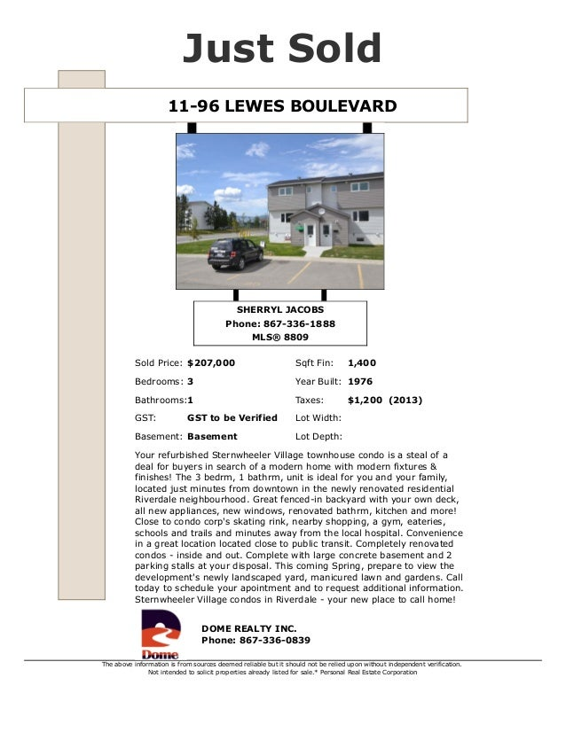 11-96 LEWES BOULEVARD Just Sold SHERRYL JACOBS Phone: 867-336-1888 MLS® 8809 Sold Price: $207,000 Sqft Fin: 1,400 Bedrooms...