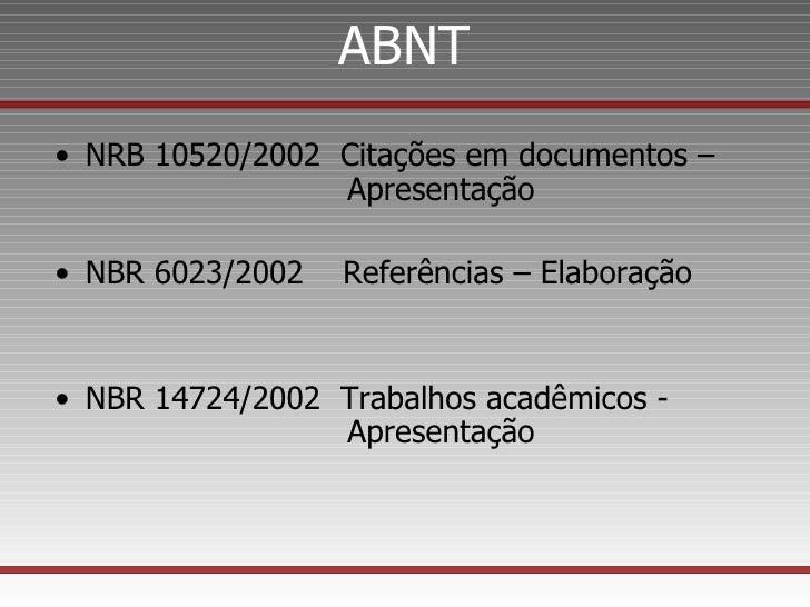 ABNT <ul><li>NRB 10520/2002  Citações em documentos –    Apresentação </li></ul><ul><li>NBR 6023/2002  Referências – Elabo...
