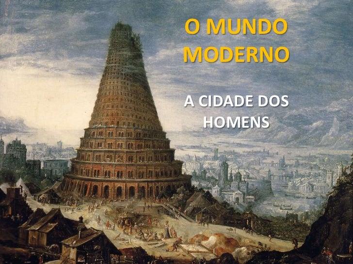 O MUNDO MODERNO<br />A CIDADE DOS HOMENS<br />