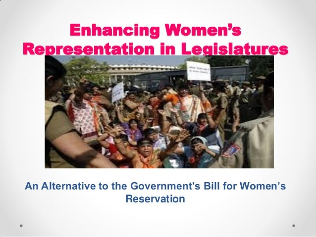Enhancing Women's Representation in Legislatures An Alternative to the Government's Bill for Women's Reservation