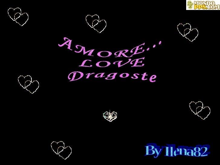 AMORE... LOVE Dragoste By Ilena82
