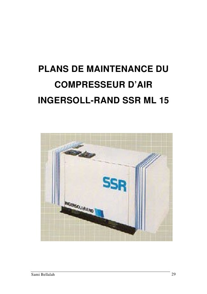PLANS DE MAINTENANCE DU            COMPRESSEUR D'AIR   INGERSOLL-RAND SSR ML 15Sami Bellalah                   29
