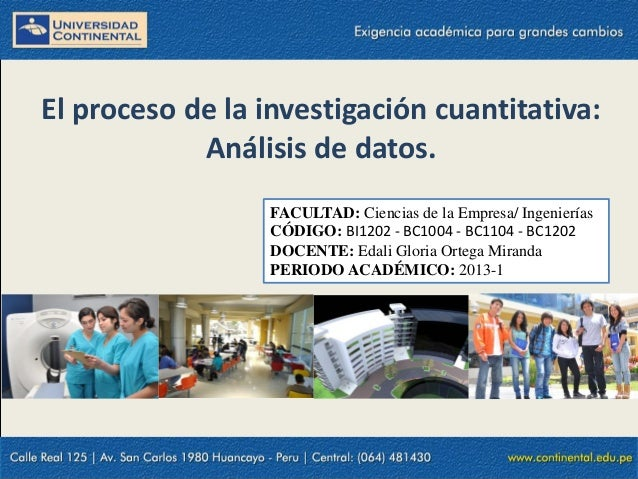 El proceso de la investigación cuantitativa:Análisis de datos.FACULTAD: Ciencias de la Empresa/ IngenieríasCÓDIGO: BI1202 ...