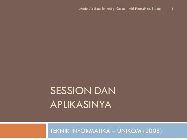 Modul Aplikasi Teknologi Online - Alif Finandhita, S.Kom   1SESSION DANAPLIKASINYATEKNIK INFORMATIKA – UNIKOM (2008)