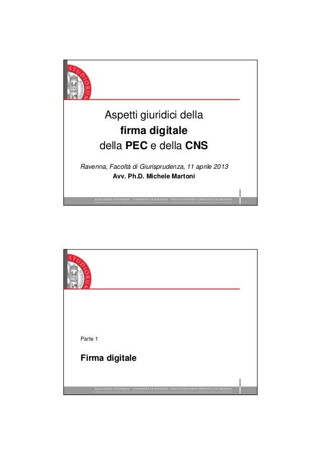 Aspetti giuridici dellafirma digitaledella PEC e della CNSRavenna, Facoltà di Giurisprudenza, 11 aprile 2013Avv. Ph.D. Mic...