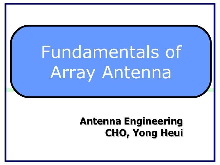 Antenna Engineering CHO, Yong Heui Fundamentals of Array Antenna