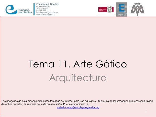 Tema 11. Arte Gótico  Arquitectura  Las imágenes de esta presentación están tomadas de Internet para uso educativo. Si alg...