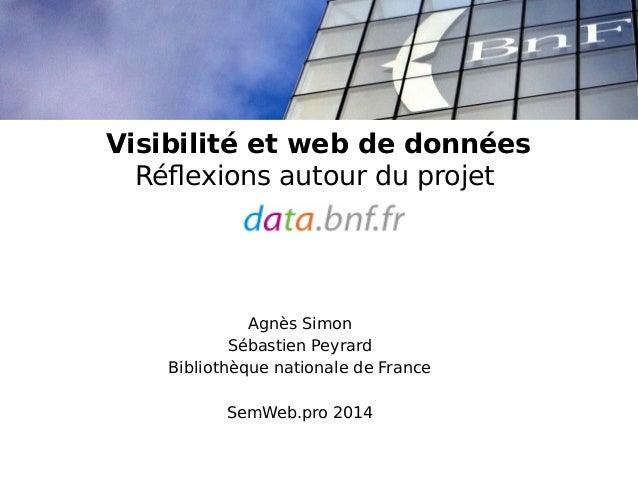 Visibilité et web de données  Réflexions autour du projet  Agnès Simon  Sébastien Peyrard  Bibliothèque nationale de Franc...