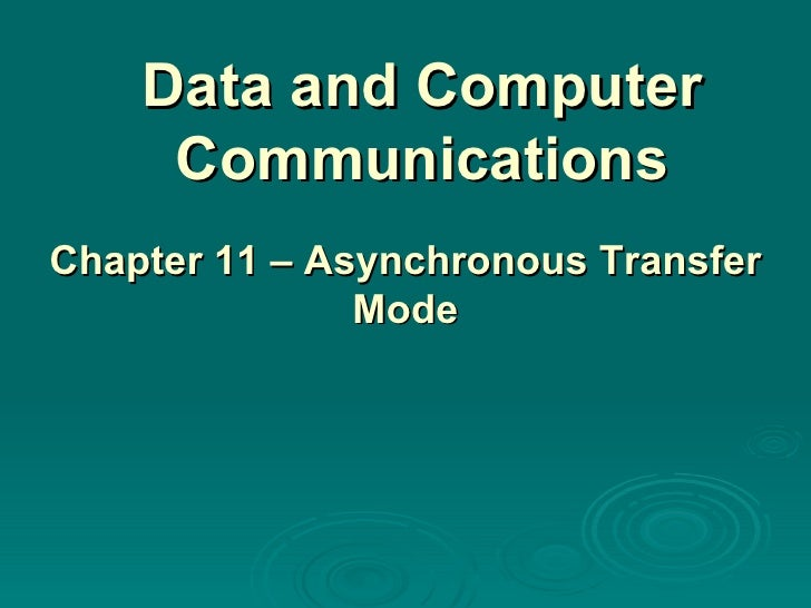 Data and Computer Communications Chapter 11 – Asynchronous Transfer Mode