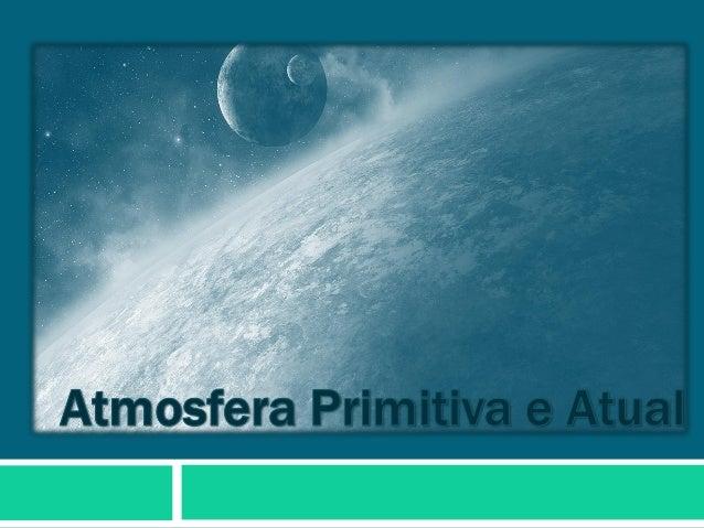 Atmosfera 2 • Muito fina; • Constituída por uma grande variedade de gases; • Funciona como uma cobertura protetora; • Perm...