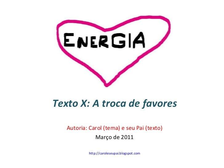 Texto X: A troca de favores Autoria: Carol (tema) e seu Pai (texto) Março de 2011 http://caroleseupai.blogspot.com