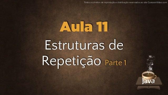 Todos os direitos de reprodução e distribuição reservados ao site CursoemVideo.com Estruturas de Repetição Parte 1 Aula 11