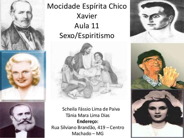Mocidade Espírita Chico Xavier Aula 11 Sexo/Espiritismo 16-08-2013 Facilitadoras: Scheila Fássio Lima de Paiva Tânia Mara ...