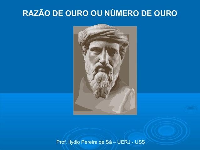 Prof. Ilydio Pereira de Sá – UERJ - USS RAZÃO DE OURO OU NÚMERO DE OURO