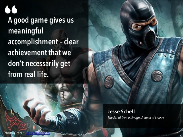 """A good game gives us meaningful accomplishment – clear achievement that we don't necessarily get from real life. """" Jesse S..."""