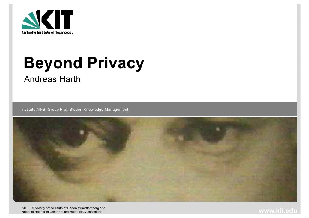 Beyond Privacy Andreas HarthInstitute AIFB, Group Prof. Studer, Knowledge ManagementKIT – University of the State of Baden...