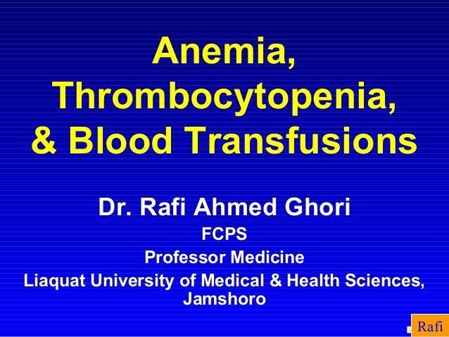 Anemia, Thrombocytopenia,& Blood Transfusions        Dr. Rafi Ahmed Ghori                      FCPS              Professor...
