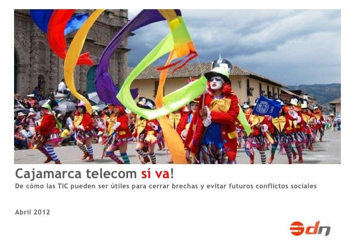 Cajamarca telecom sí va!De cómo las TIC pueden ser útiles para cerrar brechas y evitar futuros conflictos socialesAbril 2012