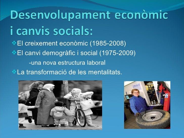 El creixement econòmic (1985-2008) El canvi demogràfic i social (1975-2009)      -una nova estructura laboral La transf...