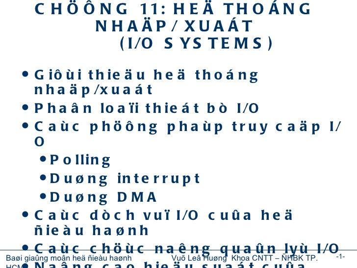 CHÖÔNG 11: HEÄ THOÁNG NHAÄP/ XUAÁT (I/O SYSTEMS) <ul><li>Giôùi thieäu heä thoáng nhaäp/xuaát </li></ul><ul><li>Phaân loaïi...