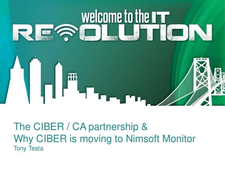 The CIBER / CA partnership &Why CIBER is moving to Nimsoft MonitorTony Testa