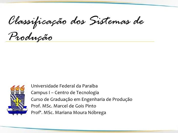 Classificação dos Sistemas de Produção        Universidade Federal da Paraíba      Campus I – Centro de Tecnologia      Cu...
