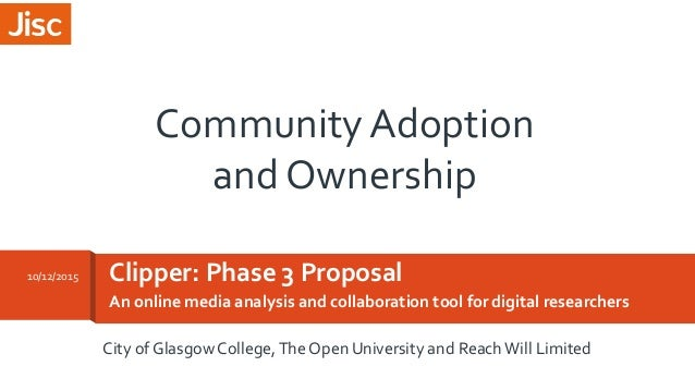 An online media analysis and collaboration tool for digital researchers Clipper: Phase 3 Proposal10/12/2015 City of Glasgo...