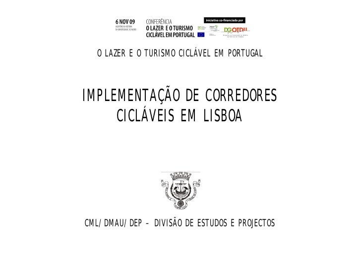 O LAZER E O TURISMO CICLÁVEL EM PORTUGAL    IMPLEMENTAÇÃO DE CORREDORES      CICLÁVEIS EM LISBOA     CML/DMAU/DEP – DIVISÃ...