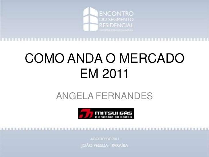 COMO ANDA O MERCADO EM 2011<br />ANGELA FERNANDES<br />