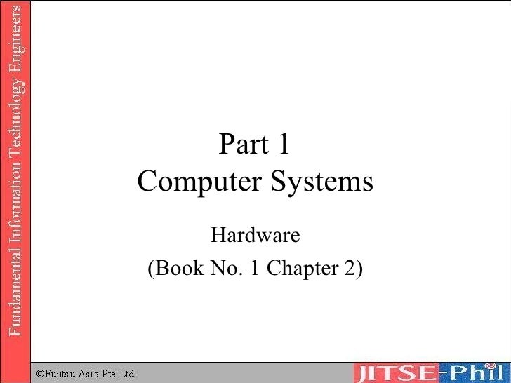 Part 1 Computer Systems Hardware (Book No. 1 Chapter 2)