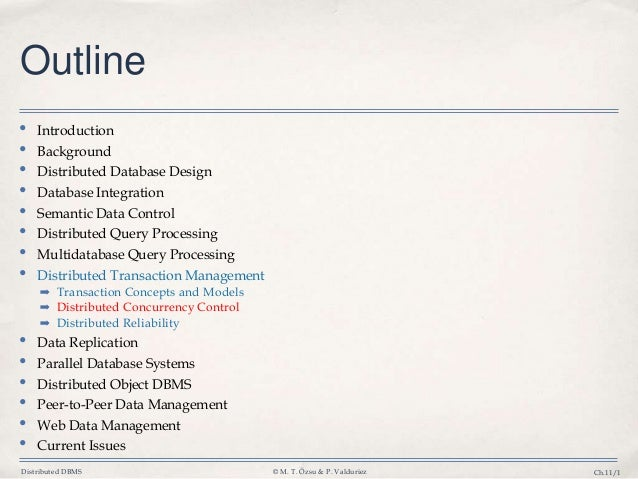 Distributed DBMS © M. T. Özsu & P. Valduriez Ch.11/1 Outline • Introduction • Background • Distributed Database Design • D...