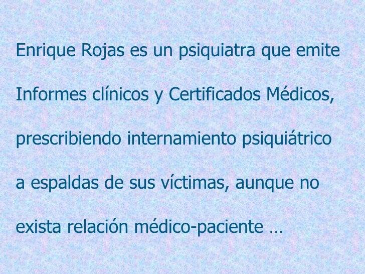Enrique Rojas es un psiquiatra que emite  Informes clínicos y Certificados Médicos,  prescribiendo internamiento psiquiátr...