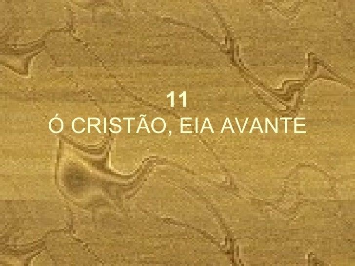 11 Ó CRISTÃO, EIA AVANTE