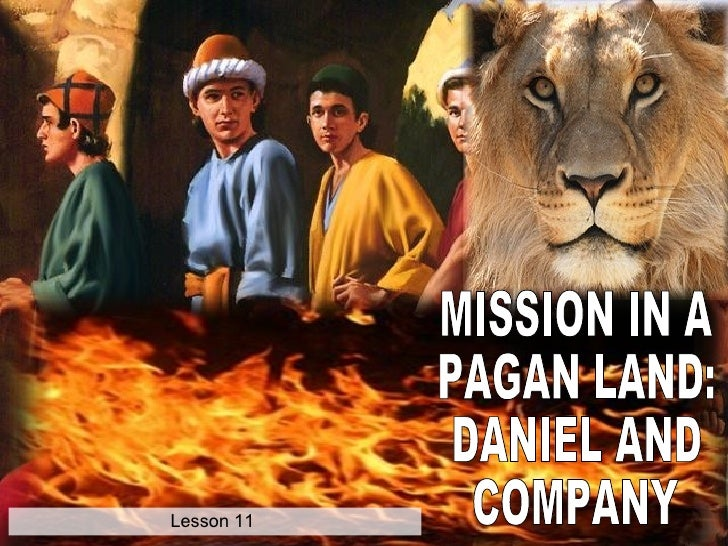 MISSION IN A PAGAN LAND: DANIEL AND COMPANY Lesson 11