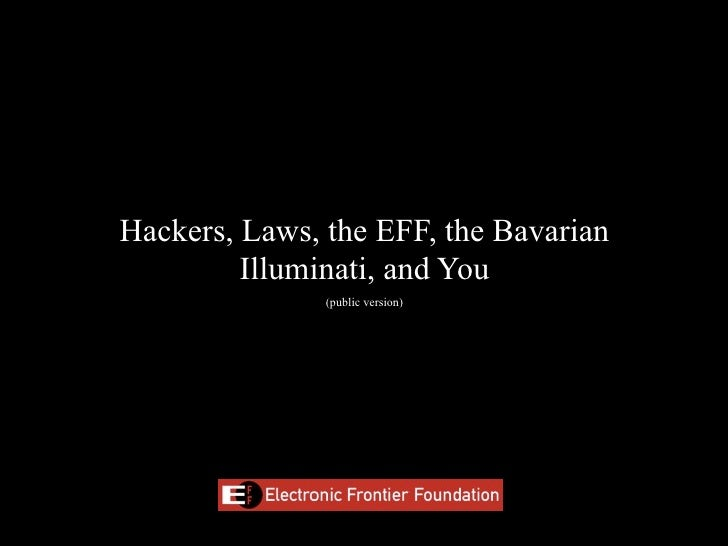 Hackers, Laws, the EFF, the Bavarian          Illuminati, and You                (public version)