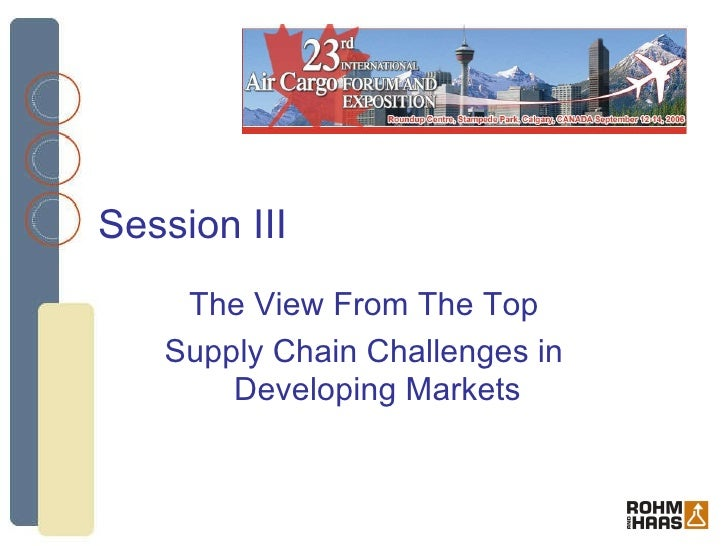 Session III The View From The Top Supply Chain Challenges in Developing Markets