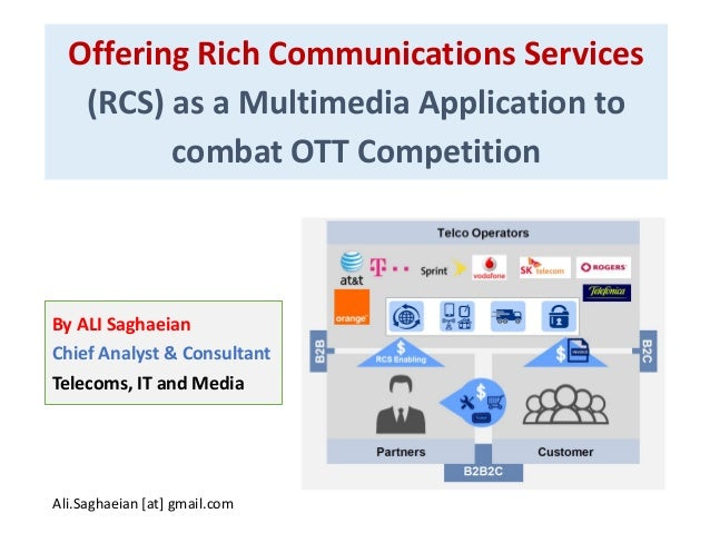 Offering Rich Communications Services (RCS) as a Multimedia Application to combat OTT Competition By ALI Saghaeian Chief A...