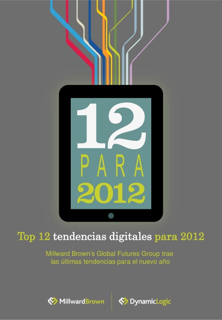Top 12 tendencias digitales para 2012     Millward Brown's Global Futures Group trae      las últimas tendencias para el n...