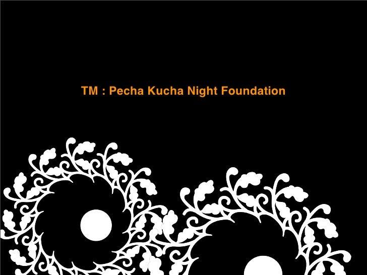 TM : Pecha Kucha Night Foundation