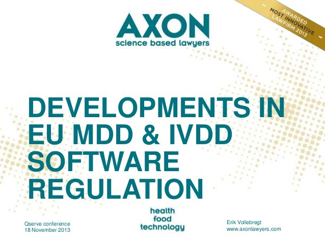 DEVELOPMENTS IN EU MDD & IVDD SOFTWARE REGULATION Qserve conference 18 November 2013  Erik Vollebregt www.axonlawyers.com