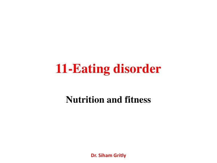 11-Eating disorder Nutrition and fitness       Dr. Siham Gritly
