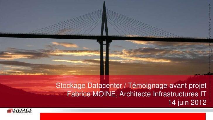 Fabrice MOINE, Architecte Infrastructures ITStockage Datacenter / Témoignage avant projet                                 ...