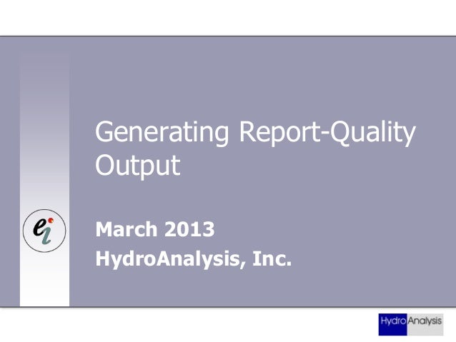 Generating Report-Quality Output March 2013 HydroAnalysis, Inc.